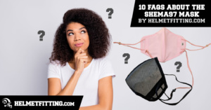 FAQs About the SHEMA97 Mask by HelmetFitting.com